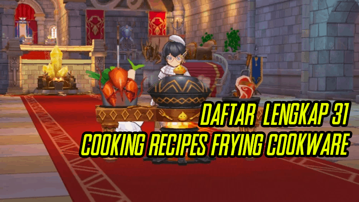Daftar Lengkap Cooking Recipe Frying Cookware di Ragnarok M
