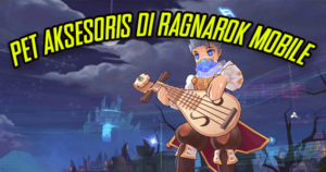 Aksesoris Pet Ragnarok M ETernal Love dan Panduan Bahan Crafting nya