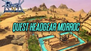 Ini dia Tutorial Quest Headgear Ragnarok M Eternal Love di Morroc
