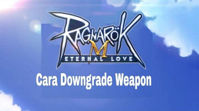Cara Downgrade Weapon / Equipment di Ragnarok Eternal Love Mobile