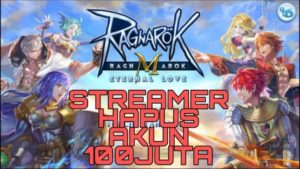 Streamer Hapus Akun Seratus Juta Melawan Cheater Ragnarok M Eternal Love